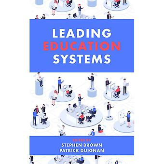 Leading Education Systems by Edited by Stephen Brown & Edited by Patrick Duignan