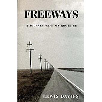 Freeways  A Journey West on Route 66 by Lewis Davies & Photographs by Gillian Griffiths