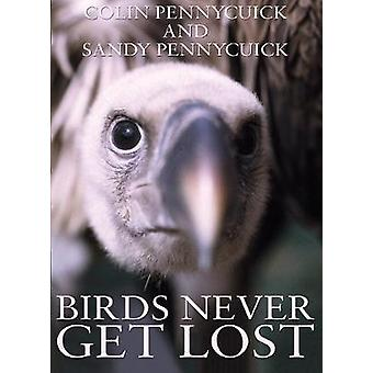 Birds Never Get Lost by Colin Pennycuick & Sandy Pennycuick