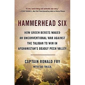 Hammerhead Six - How Green Berets Waged an Unconventional War Against
