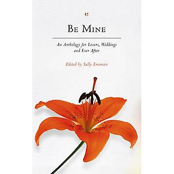 Be Mine - eine Anthologie für Liebhaber - Hochzeiten und ans Ende von Sally E
