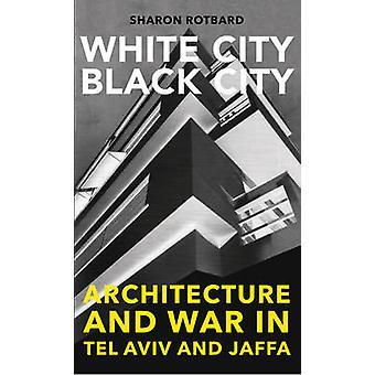 White City - Black City - Architecture and War in Tel Aviv and Jaffa b