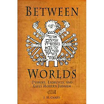 Mellem verdener - Dybbuks - eksorcister- og tidlige moderne jødedom af Jef