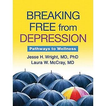 Bryta fri från Depression - vägar till Wellness by Jesse H. Wrigh