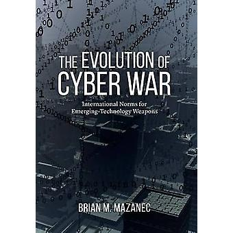 The Evolution of Cyber War - International Norms for Emerging-Technolo