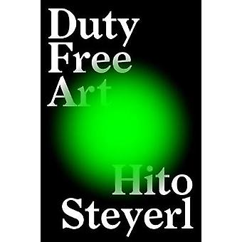 Duty Free kunst - Art in the Age of planetariske borgerkrig af Hito Steyerl