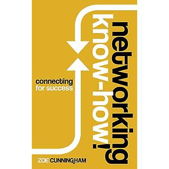 Networking Know-How - Connecting for Success by Zoe Cunningham - 97819