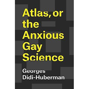 Atlas - or the Anxious Gay Science by Atlas - or the Anxious Gay Scie