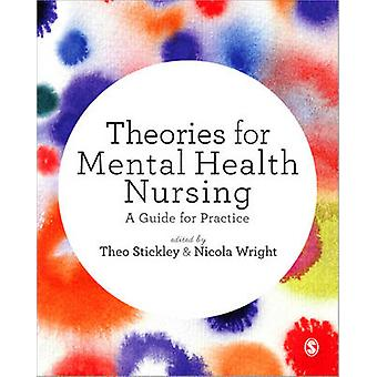Theories for Mental Health Nursing - A Guide for Practice by Theo Stic