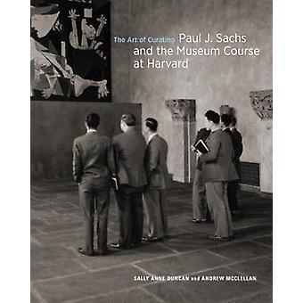 De kunst van Curating - Paul J. Sachs en de cursus Museum at Harvard