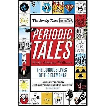 Periodische Tales: Die neugierigen Leben der Elemente