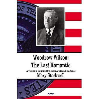 Woodrow Wilson: O último romântico: (um Volume nos primeiros homens, presidentes da América série)