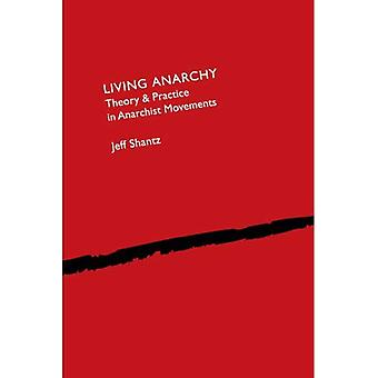 Living Anarchy: Theory and Practice in Anarchist Movements