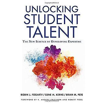 Entriegelung Student Talent: Die neue Wissenschaft der Entwicklung von Know-how