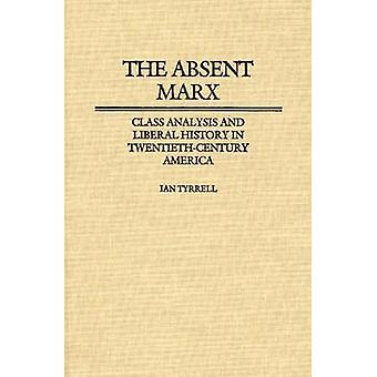 The Absent Marx Class Analysis and Liberal History in TwentiethCentury America by Tyrrell & Ian R.