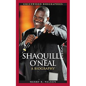 Shaquille ONeal A Biography by Nelson & Murry