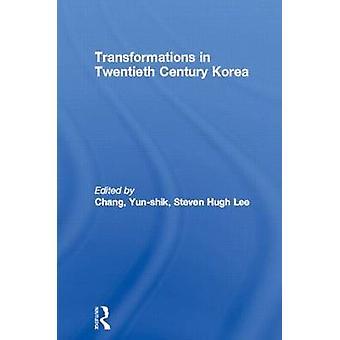 Transformations in Twentieth Century Korea by Chang YunShik