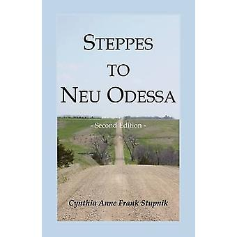 Steppes to Neu Odessa Germans from Russia Who Settled in Odessa Township Dakota Territory 18721876 2nd edition by Stupnik & Cynthia Anne Frank