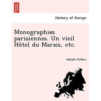Monographies parisiennes. Un vieil Hotel du Marais etc. by Jullien & Adolphe