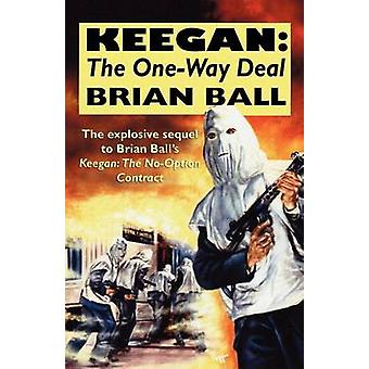 Keegan The OneWay Deal by Ball & Brian
