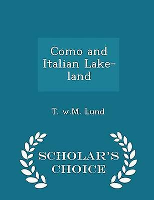 Como and Italian Lakeland  Scholars Choice Edition by Lund & T. w.M.