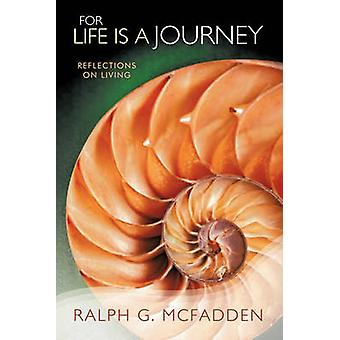 For Life Is a Journey Reflections on Living by Ralph G. McFadden & G. McFadden