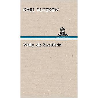 Zweiflerin Die Wally por Gutzkow y Karl