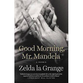 Good Morning - Mr. Mandela - A Memoir by Zelda La Grange - 97801475162