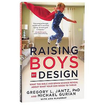 Raising Boys by Design - What the Bible and Brain Science Reveal About