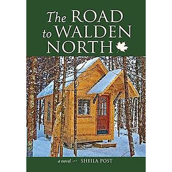 The Road to Walden North - A Novel by Shelia Post - 9780996135764 Book