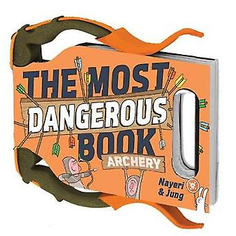 The Most Dangerous Book - Archery - An Illustrated Introduction to Arch