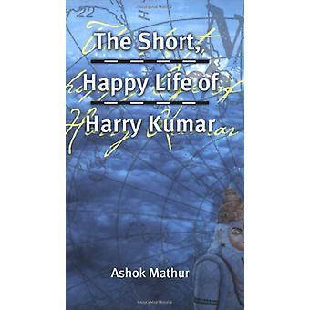 The Short - Happy Life of Harry Kumar by Ashok Mathur - 9781551521138