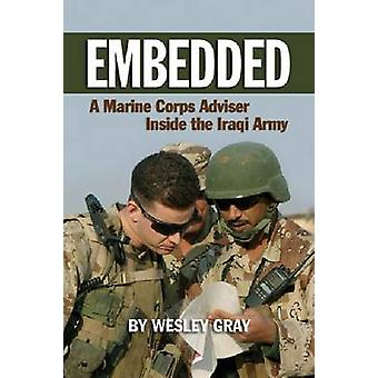 Embedded - A Marine Corps Advisor Inside the Iraqi Army by Wesley R. G