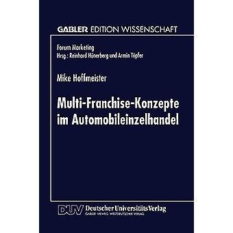 MultiFranchiseKonzepte im Automobileinzelhandel Entwicklungen und Auswirkungen auf Die Absatzkanalpolitik der Automobilhersteller by Hoffmeister & Mike
