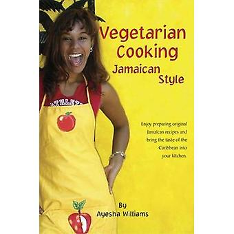 Vegetarian Cooking Jamaican Style by Ayesha Williams - 9789768202123
