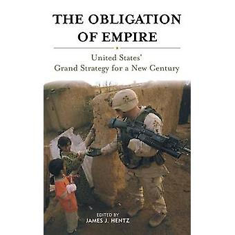 The Obligation of Empire United States Grand Strategy for a New Century by Hentz & James J.