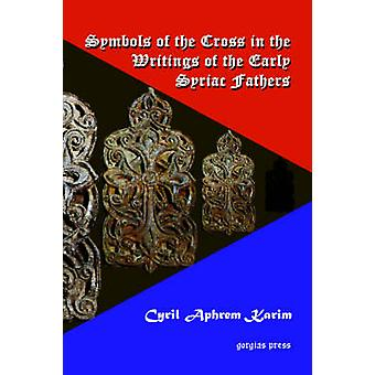 Symbols of the Cross in the Writings of the Early Syriac Fathers by Karim & C. A.