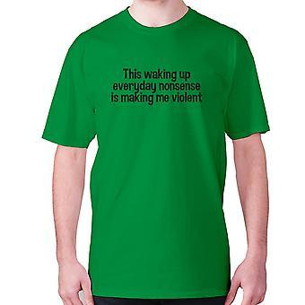 Herren lustige T-shirt Slogan t-Shirt Sarkasmus sarkastischen Humor - Dieses Aufwachen alltäglichen Unsinn macht mich gewalttätig