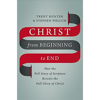 Christ from Beginning to End by Hunter Wellum