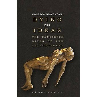 Dying for Ideas by Costica Bradatan