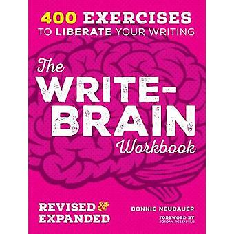 The WriteBrain Workbook 10th Anniversary Edition  382 exercises to free your creative writing by Bonnie Neubauer