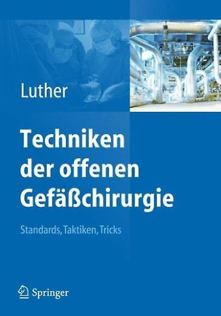 Techniken Der Offenen Gefasschirurgie  Standards Taktiken Tricks by Edited by Bernd Luther