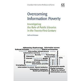 Overcoming Information Poverty Investigating the Role of Public Libraries in the TwentyFirst Century by McKeown & Anthony