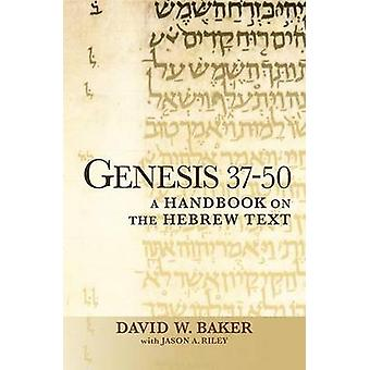 Genesis 3750  A Handbook on the Hebrew Text by David W Baker & With Jason A Riley
