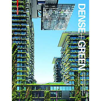 Dense  Green  Innovative Building Types for Sustainable Urban Architecture by Thomas Schroepfer