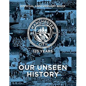 Manchester City 125 Years  Our Unseen History