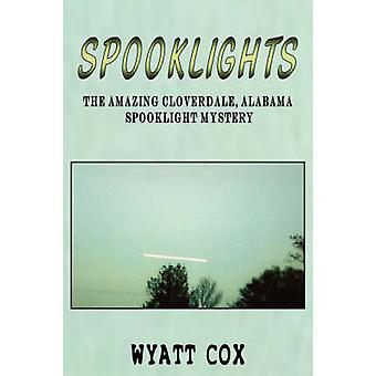 Spooklights The Amazing Cloverdale Alabama Spooklight Mystery by Cox & Wyatt