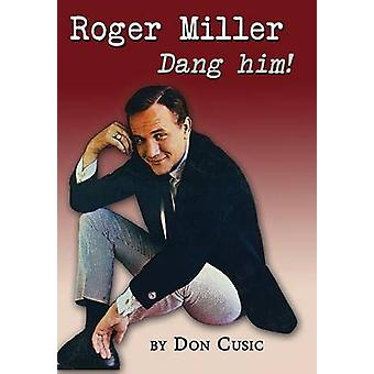 Roger Miller Dang Him by Cusic & Don