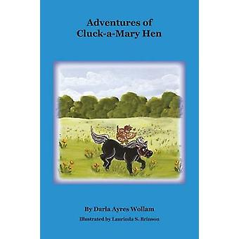 Adventures of CluckAMary Hen by Wollam & Darla Ayres