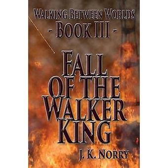 Fall of the Walker King by Norry & J.K.
